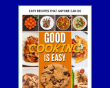 Good Cooking Is Easy: Easy recipes for the novice beginner cook.